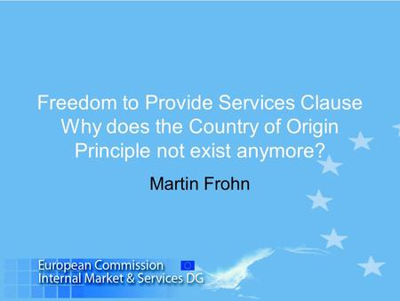 Freedom to Provide Services Clause Why does the Country of Origin Principle not exist anymore? Martin Frohn.
