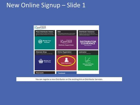 New Online Signup – Slide 1 You can register a new Distributor on the existing link on Distributor Services.