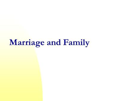 Marriage and Family. What characteristics make up a family?