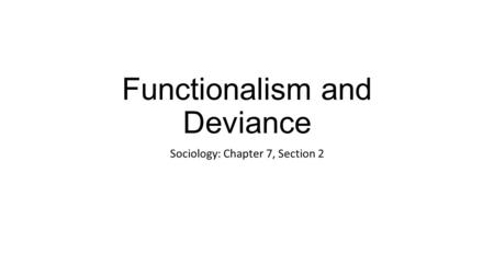 Functionalism and Deviance Sociology: Chapter 7, Section 2.