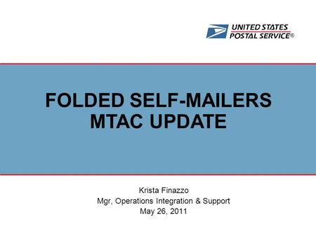 ® Krista Finazzo Mgr, Operations Integration & Support May 26, 2011 FOLDED SELF-MAILERS MTAC UPDATE.