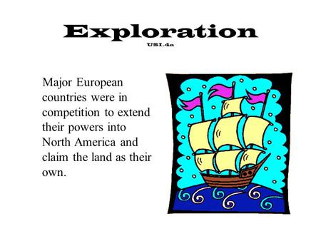 Exploration USI.4a Major European countries were in competition to extend their powers into North America and claim the land as their own.
