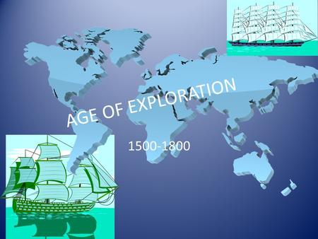 AGE OF EXPLORATION 1500-1800. Age of Exploration Objectives: Explain three main motives for exploration Describe the impact of Europeans on the peoples.