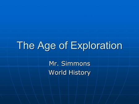 The Age of Exploration Mr. Simmons World History.