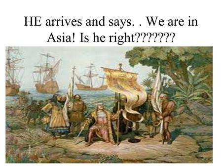 HE arrives and says.. We are in Asia! Is he right??????? 1.