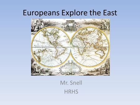 Europeans Explore the East Mr. Snell HRHS. Setting the Stage 1400s – Europeans ready to venture beyond their borders. Renaissance spirit – Promoted curiosity.