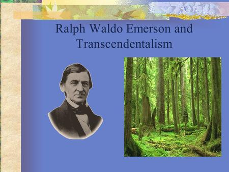 Ralph Waldo Emerson and Transcendentalism. What is Transcendentalism? Transcendentalism was a literary movement that flourished during the middle 19 th.