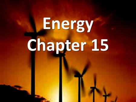 Energy Chapter 15. Science Journal Entry 22 Describe two types of energy (energy sources for humans) and what you believe are the advantages and disadvantages.