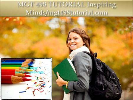 MGT 498 Entire Course (2 Sets) FOR MORE CLASSES VISIT www.mgt498tutorial.com This Tutorial contains 2 Sets of Papers/Presentation for all weeks (Individual.