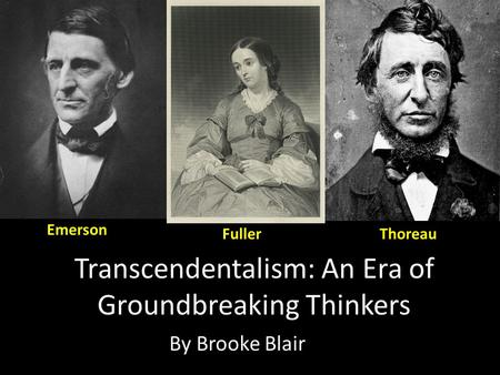 Transcendentalism: An Era of Groundbreaking Thinkers By Brooke Blair Emerson FullerThoreau.