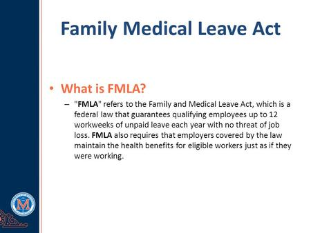 Family Medical Leave Act What is FMLA? – FMLA refers to the Family and Medical Leave Act, which is a federal law that guarantees qualifying employees.