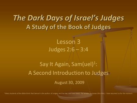 The Dark Days of Israel's Judges A Study of the Book of Judges The Dark Days of Israel's Judges A Study of the Book of Judges Lesson 3 Judges 2:6 – 3:4.