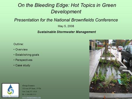 On the Bleeding Edge: Hot Topics in Green Development Presentation for the National Brownfields Conference May 5, 2008 Sustainable Stormwater Management.