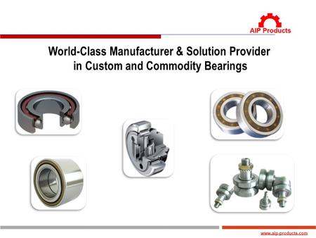 Www.aip-products.com World-Class Manufacturer & Solution Provider in Custom and Commodity Bearings.