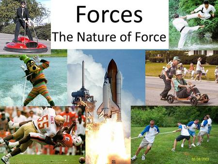 Forces The Nature of Force. A force is a push or pull on an object. When one object pushes or pulls another object, we say it exerts a force on the other.
