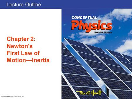 Lecture Outline Chapter 2: Newton's First Law of Motion—Inertia © 2015 Pearson Education, Inc.