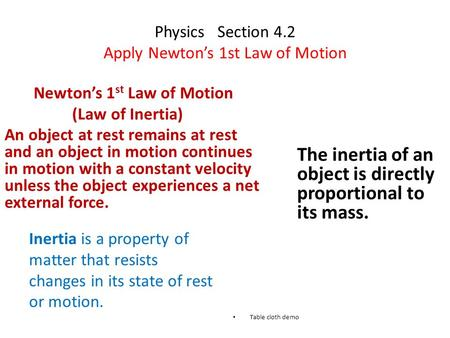 Physics Section 4.2 Apply Newton's 1st Law of Motion Newton's 1 st Law of Motion (Law of Inertia) An object at rest remains at rest and an object in motion.