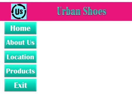About Us Exit Products Home Location Click to begin Because shoes make you happy!