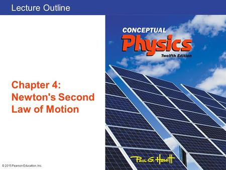 Lecture Outline Chapter 4: Newton's Second Law of Motion © 2015 Pearson Education, Inc.