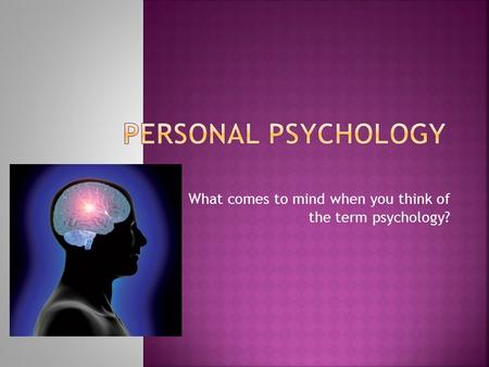 What comes to mind when you think of the term psychology?