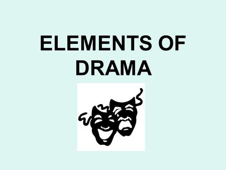 ELEMENTS OF DRAMA. Drama: A narrative that is meant to be performed by actors in front of an audience; the story is told primarily through the speech.