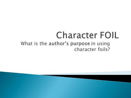 What is the author's purpose in using character foils?