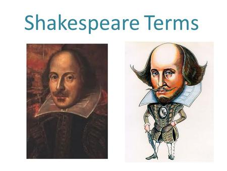 Shakespeare Terms. Blank Verse Unrhymed lines of iambic pentameter(5 beats of 10 syllables per line)