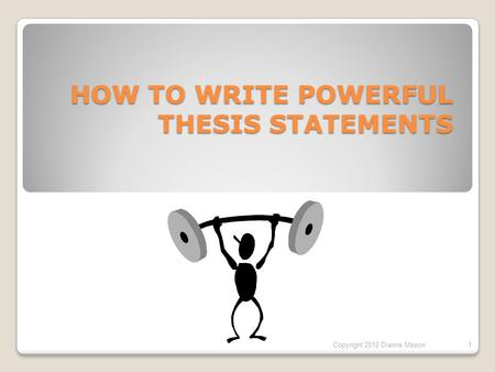 assertion vs thesis Active verb and a that clause containing the major assertion or thesis in the  text  two: an explanation of how the author develops and supports the thesis.
