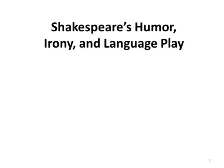 Shakespeare's Humor, Irony, and Language Play 1. Humor in Shakespeare's Comedies As an example of a Shakespearean comedy consider A Midsummer Night's.
