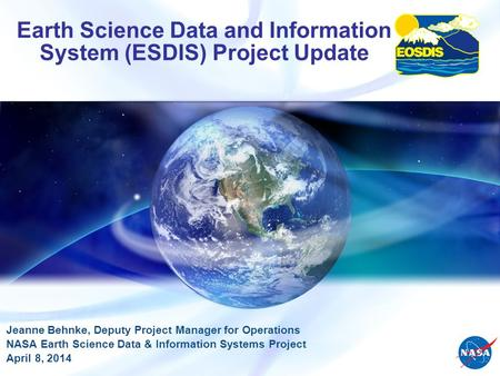 Earth Science Data and Information System (ESDIS) Project Update Jeanne Behnke, Deputy Project Manager for Operations NASA Earth Science Data & Information.