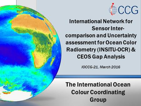 The International Ocean Colour Coordinating Group International Network for Sensor Inter- comparison and Uncertainty assessment for Ocean Color Radiometry.