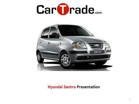 1 Hyundai Santro Presentation. New Santro Xing is one of the best cars in the hatchback segment. The price which is quoted for both, the basic and top.