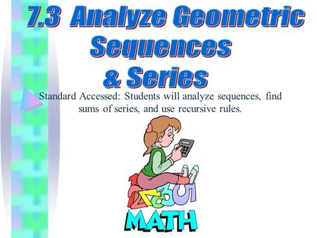 Standard Accessed: Students will analyze sequences, find sums of series, and use recursive rules.