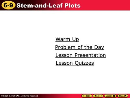 6-9 Stem-and-Leaf Plots Warm Up Warm Up Lesson Presentation Lesson Presentation Problem of the Day Problem of the Day Lesson Quizzes Lesson Quizzes.