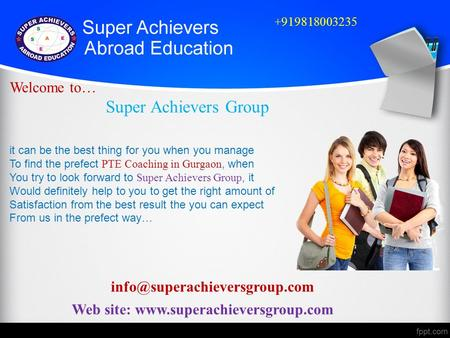 Web site: www.superachieversgroup.com + 919818003235 Welcome to… Super Achievers Group it can be the best thing for you when you manage To find the prefect.