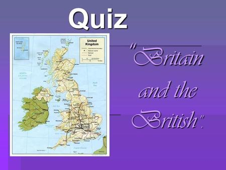 "Quiz "" Britain and the British "".. I. Who is the best? 1. Do you know the full official name of Britain? 1. Do you know the full official name of Britain?"