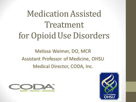 Medication Assisted Treatment for Opioid Use Disorders