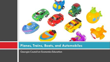 Georgia Council on Economics Education Planes, Trains, Boats, and Automobiles.