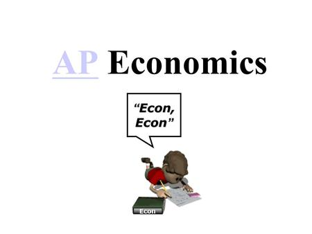 "APAP Economics "" Econ, Econ "" Econ. 3 FACTS! 1.Econ is a skills based course. Learning methodology resembles algebra more than history. 2.You MUST complete."