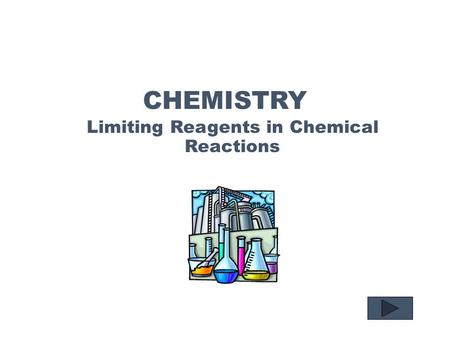 CHEMISTRY Limiting Reagents in Chemical Reactions.
