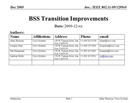 Doc.: IEEE 802.11-09/1299r0 Submission Dec 2009 Allan Thomson, Cisco SystemsSlide 1 BSS Transition Improvements Date: 2009-12-xx Authors: