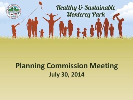 Planning Commission Meeting July 30, 2014. Presentation Outline  Project Purpose, Background and Schedule  Overview of Community Input  Overview of.