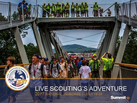 LIVE SCOUTING'S ADVENTURE 2017 NATIONAL JAMBOREE | JULY 19-28.