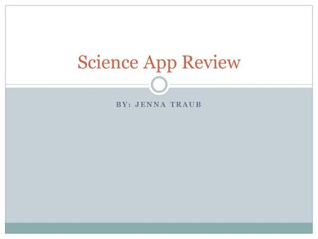 BY: JENNA TRAUB Science App Review. Little Alchemy My app is little alchemy. It is really cool, you combine simple elements and see what you can create.