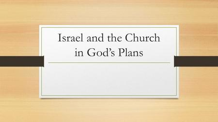 Israel and the Church in God's Plans. Israel's Beginnings Genesis 12:2-3: A great nation will come from Abraham that will bring blessings to the families.