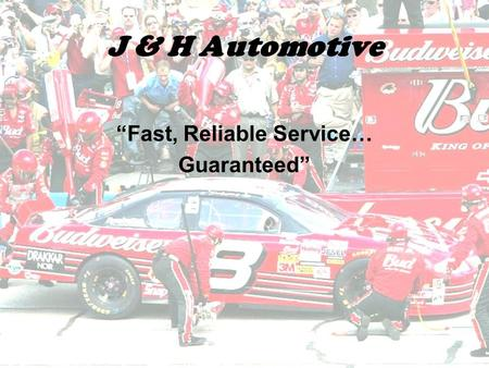 "J & H Automotive ""Fast, Reliable Service… Guaranteed"""