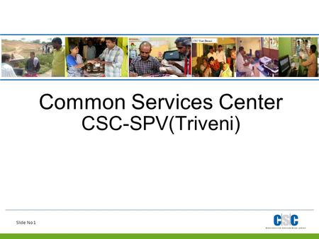 Slide No 1 Common Services Center CSC-SPV(Triveni)