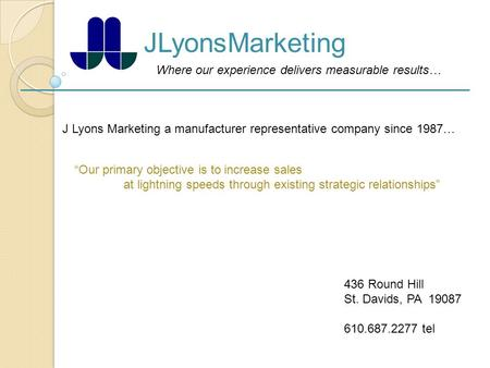 "Where our experience delivers measurable results… JLyonsMarketing J Lyons Marketing a manufacturer representative company since 1987… ""Our primary objective."