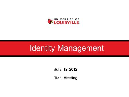 July 12, 2012 Tier I Meeting Identity Management.