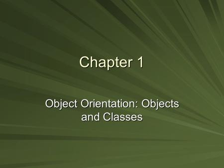 Chapter 1 Object Orientation: Objects and Classes.